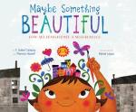 Maybe Something Beautiful